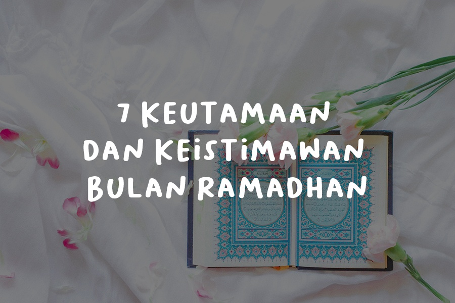 7 Keutamaan dan Keistimawan Bulan Ramadhan