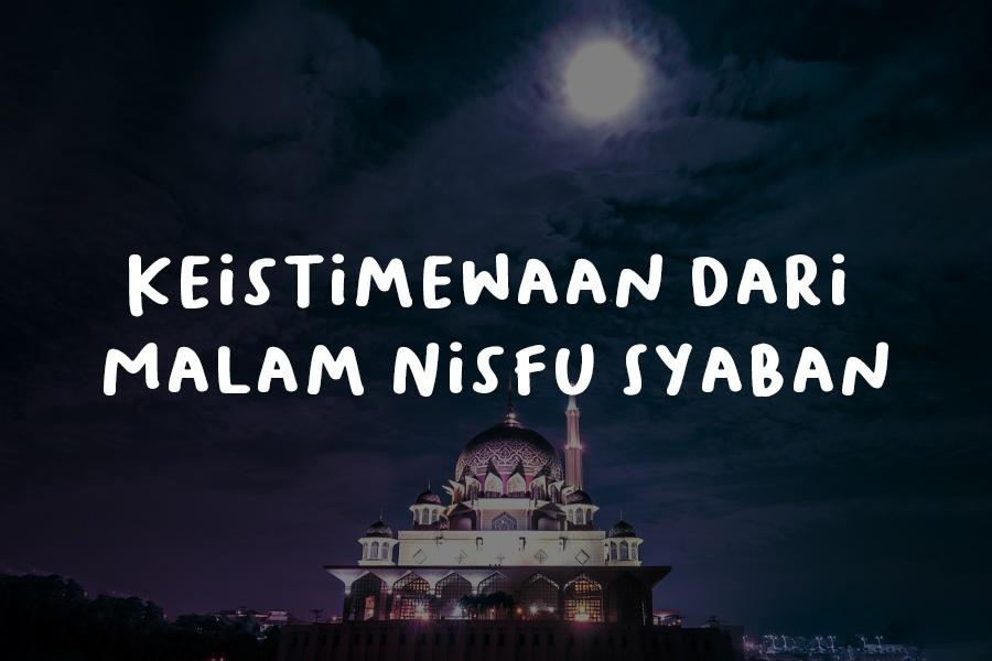 Keistimewaan dari Malam Nisfu Syaban