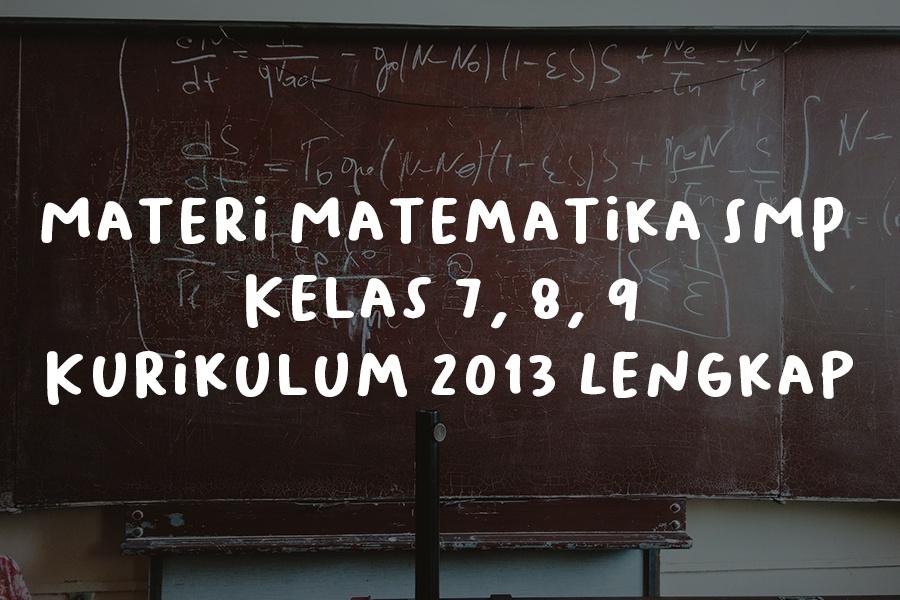 Materi Matematika SMP Kelas 7, 8, 9 Kurikulum 2013 Lengkap