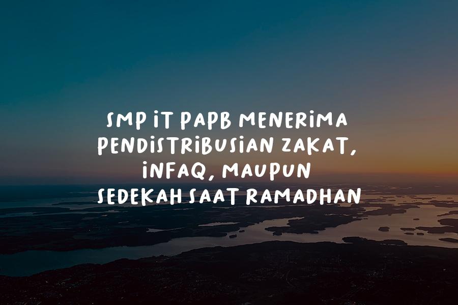 SMP IT PAPB Menerima Pendistribusian Zakat, Infaq, Maupun Sedekah Saat Ramadhan