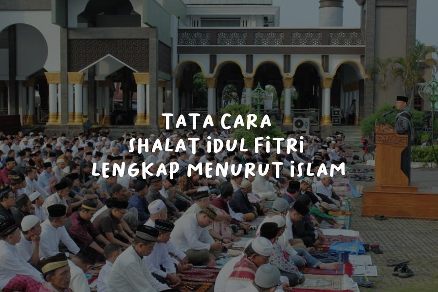 Tata Cara Shalat Idul Fitri Lengkap Menurut Islam