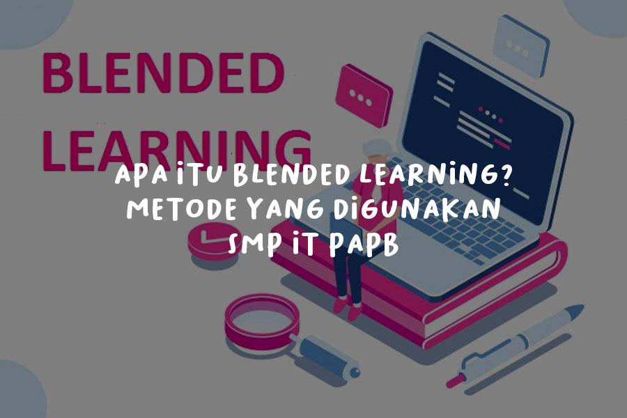 Apa Itu Blended Learning Metode yang Digunakan SMP IT PAPB di Pembelajaran Tatap Mukanya