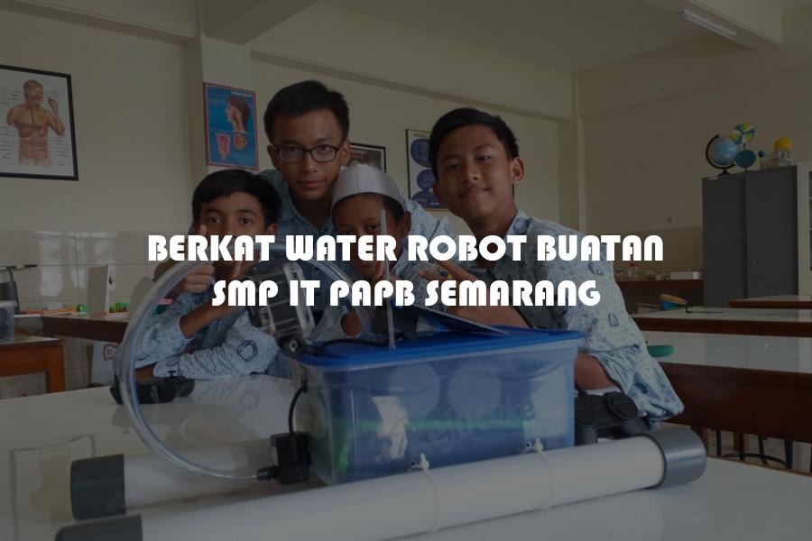 Berkat Water Robot Buatan SMP IT PAPB Semarang