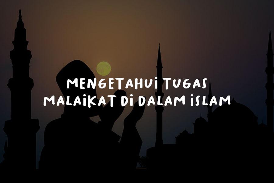 Mengetahui Tugas Malaikat di Dalam Islam