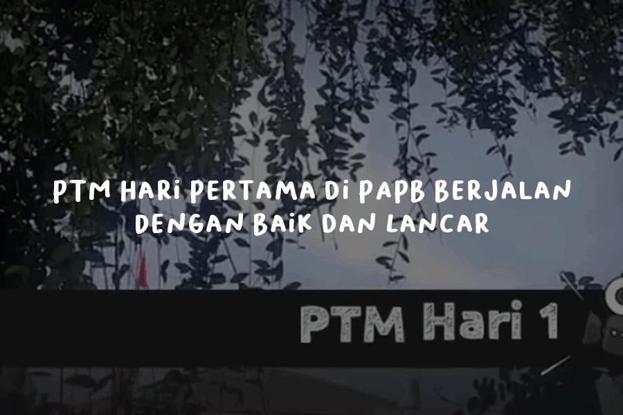 PTM Hari Pertama di PAPB Berjalan Dengan Baik dan Lancar