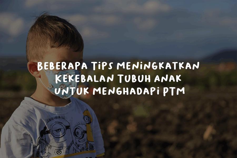 Beberapa Tips Meningkatkan Kekebalan Tubuh Anak Untuk Menghadapi PTM